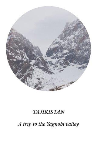 TAJIKISTAN A trip to the Yagnobi valley