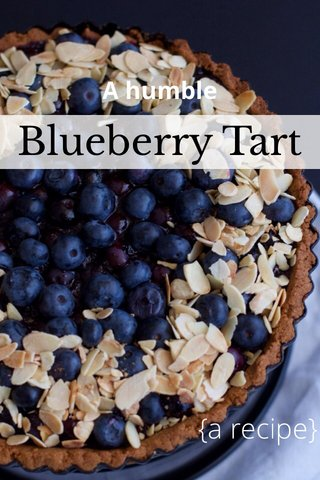 Blueberry Tart {a recipe} A humble