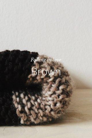 Brown Falling in love