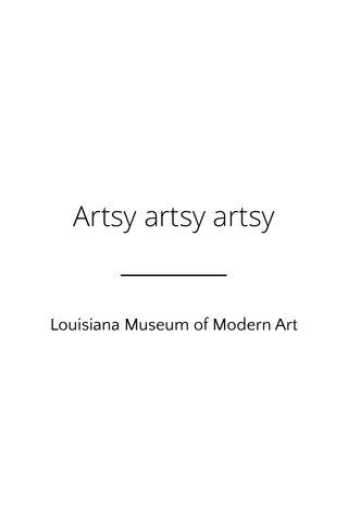Artsy artsy artsy Louisiana Museum of Modern Art