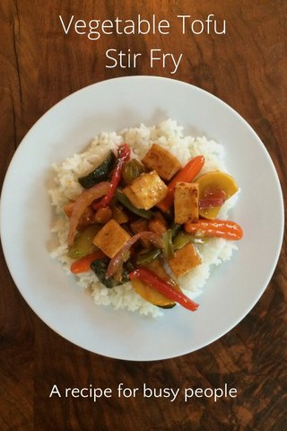 Vegetable Tofu Stir Fry A recipe for busy people