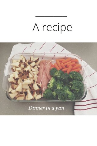 A recipe Dinner in a pan