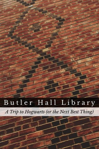 Butler Hall Library A Trip to Hogwarts (or the Next Best Thing)
