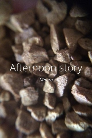 Afternoon story Macro