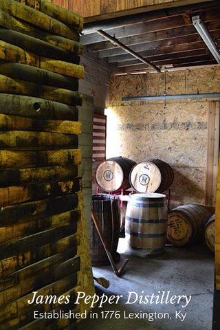 James Pepper Distillery Established in 1776 Lexington, Ky