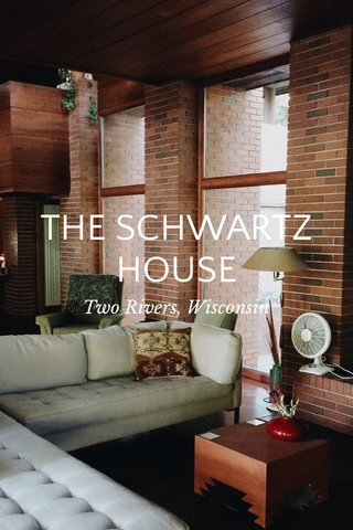 THE SCHWARTZ HOUSE Two Rivers, Wisconsin
