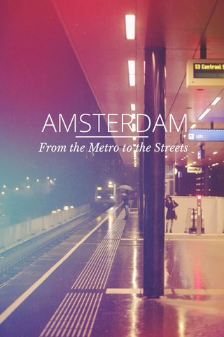 AMSTERDAM From the Metro to the Streets