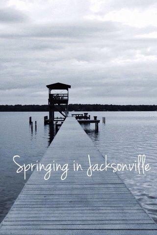 Springing in Jacksonville