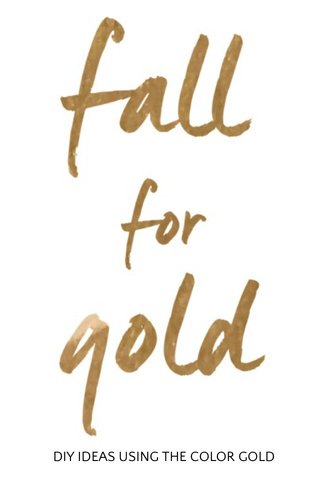 DIY IDEAS USING THE COLOR GOLD
