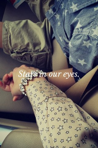 Stars in our eyes.