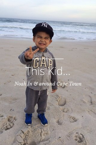 This Kid... Noah In & around Cape Town