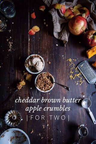 cheddar brown butter apple crumbles |FOR TWO|