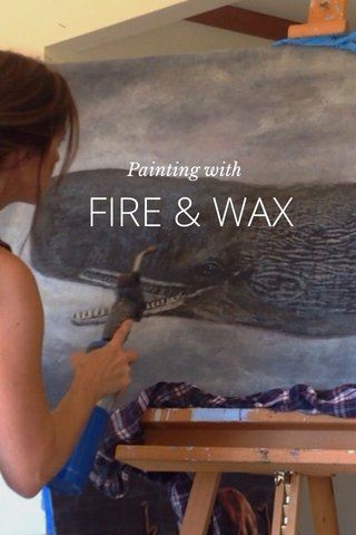 FIRE & WAX Painting with