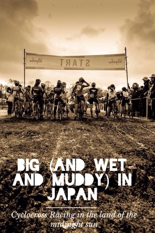 Big (and wet and muddy) In Japan Cyclocross Racing in the land of the midnight sun