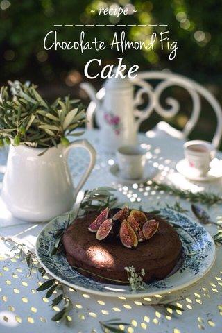 ___________ Chocolate Almond Fig Cake ~ recipe ~