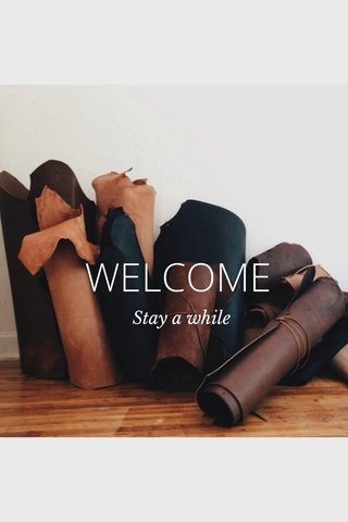 WELCOME Stay a while