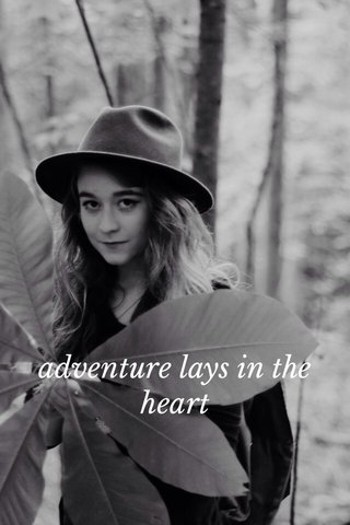 adventure lays in the heart