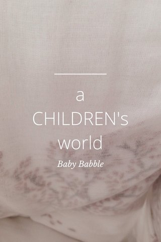 a CHILDREN's world Baby Babble