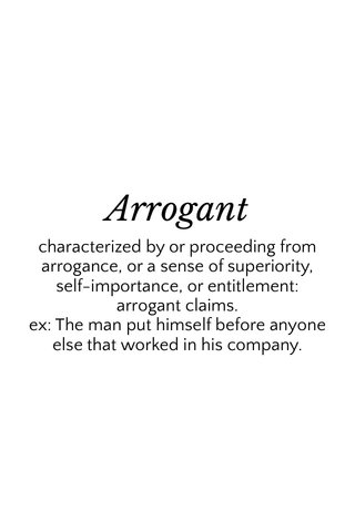 Arrogant characterized by or proceeding from arrogance, or a sense of superiority, self-importance, or entitlement: arrogant claims. ex: The man put himself before anyone else that worked in his company.