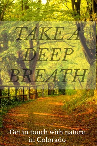 TAKE A DEEP BREATH Get in touch with nature in Colorado