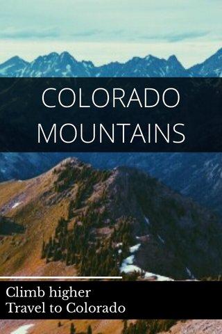 COLORADO MOUNTAINS Climb higher Travel to Colorado