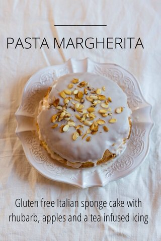 PASTA MARGHERITA Gluten free Italian sponge cake with rhubarb, apples and a tea infused icing