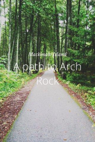 A path to Arch Rock Mackinaw Island