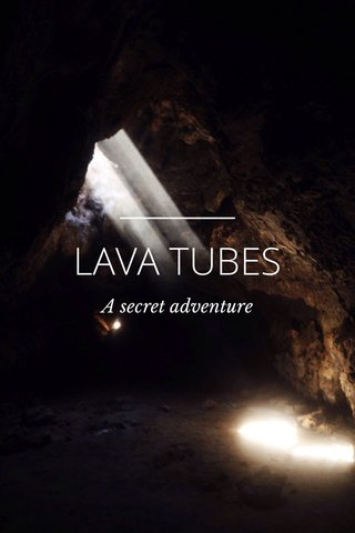 LAVA TUBES A secret adventure