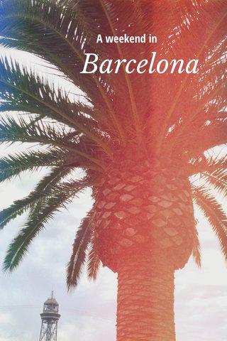 Barcelona A weekend in