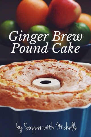 Ginger Brew Pound Cake by Supper with Michelle