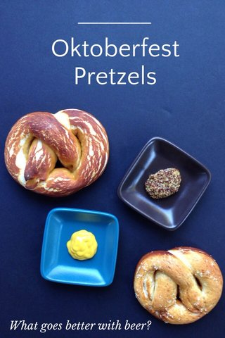 Oktoberfest Pretzels What goes better with beer?