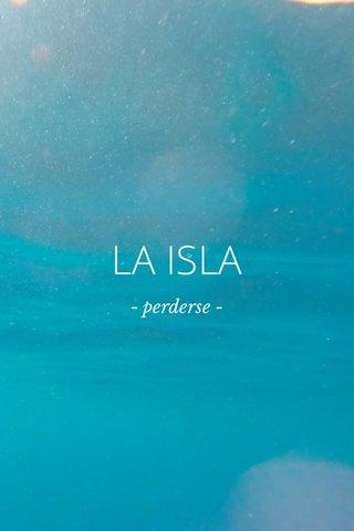 LA ISLA - perderse -