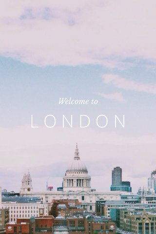 LONDON Welcome to