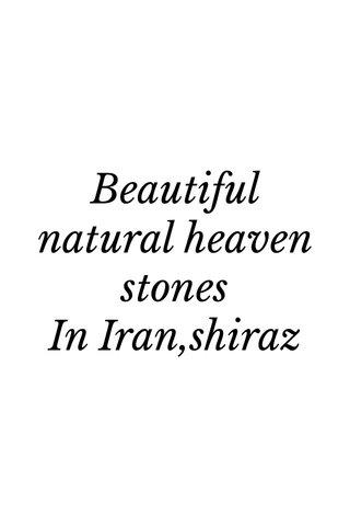 Beautiful natural heaven stones In Iran,shiraz