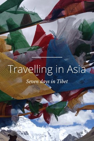 Travelling in Asia Seven days in Tibet