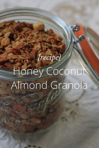 Honey Coconut Almond Granola [recipe]