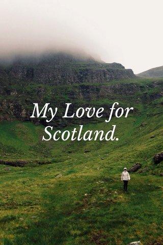 My Love for Scotland.