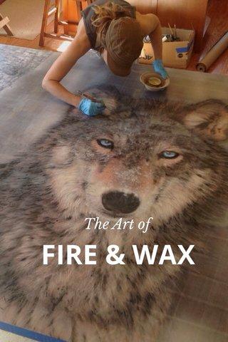 FIRE & WAX The Art of