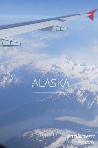 ALASKA #stellerverse #travel