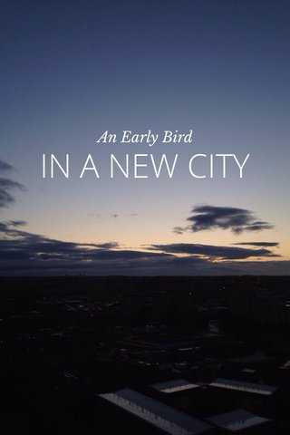 IN A NEW CITY An Early Bird