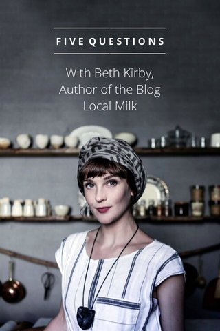 With Beth Kirby, Author of the Blog Local Milk FIVE QUESTIONS
