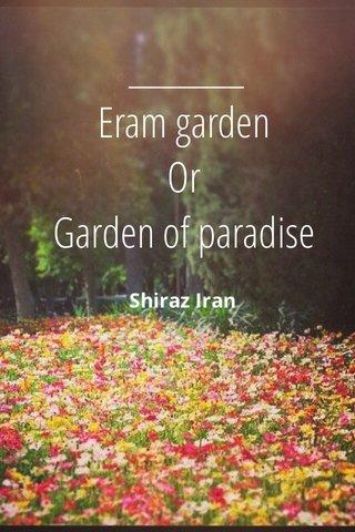 Eram garden Or Garden of paradise Shiraz Iran