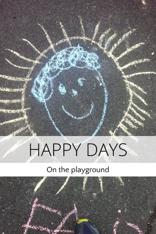HAPPY DAYS On the playground