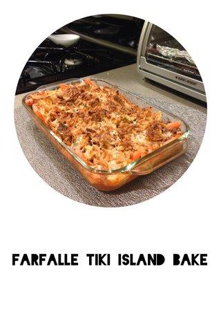 Farfalle Tiki Island Bake