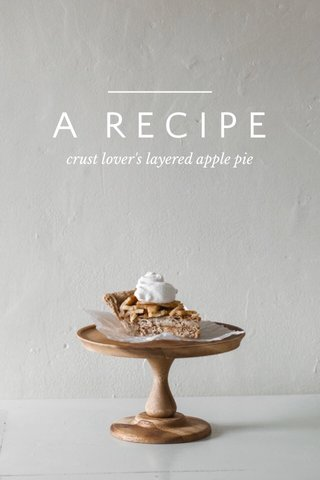 A RECIPE crust lover's layered apple pie
