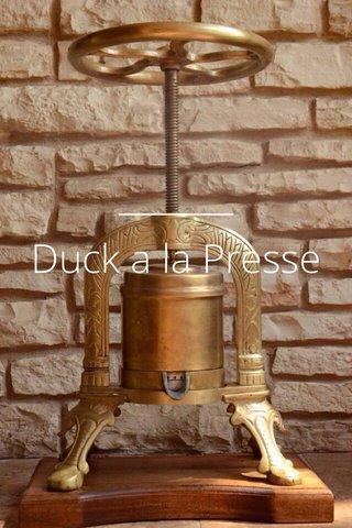 Duck a la Presse