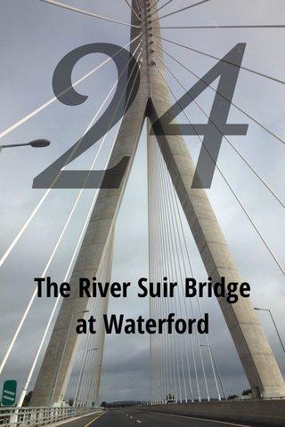 24 The River Suir Bridge at Waterford