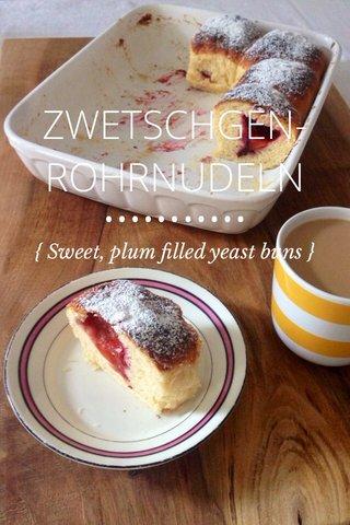 ZWETSCHGEN- ROHRNUDELN ••••••••••• { Sweet, plum filled yeast buns }