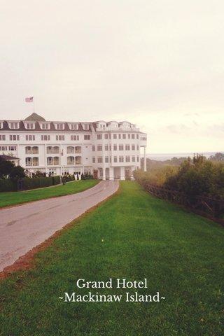 Grand Hotel ~Mackinaw Island~