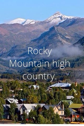 Rocky Mountain high country.